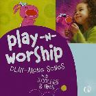 Play-N-Worship: Play-Along Songs for Toddlers & Twos: Group Publishing