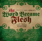 The Word Became Flesh: R. Sproul & Dan Goeller & Heidi Goeller