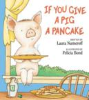 If You Give a Pig a Pancake: Laura Numeroff &amp; Felicia Bond