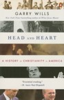 Head and Heart: A History of Christianity in America: Garry Wills