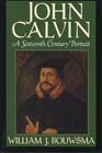 John Calvin: A Sixteenth-Century Portrait: William Bouwsma