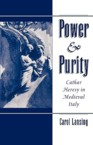 Power & Purity: Cathar Heresy in Medieval Italy: Carol Lansing