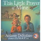 This Little Prayer of Mine: Anthony DeStefano & Mark Elliott