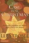 The Case for Christmas: A Journalist Investigates the Identity of the Child in the Manger: Lee Strobel