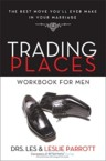 Trading Places Workbook for Men: The Best Move You'll Ever Make in Your Marriage: Les Parrott & Leslie Parrott