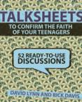 Talksheets to Confirm the Faith of Your Teenagers: 52 Ready-To-Use Discussions: David Lynn & Rick Davis