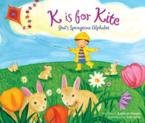K Is for Kite: God's Springtime Alphabet: Kathy-Jo Wargin & Kim Gatto