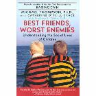 Best Friends, Worst Enemies: Understanding the Social Lives of Children: Michael Thompson & Catherine O'Neill Grace & Catherine Grace