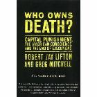Who Owns Death?: Capital Punishment, the American Conscience, and the End of Executions: Robert Lifton & Greg Mitchell & Greg Mitchell
