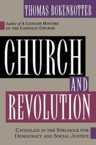 Church and Revolution: Catholics in the Struggle of Democracy and Social Justice: Thomas Bokenkotter