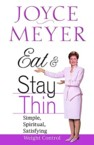 Eat and Stay Thin: Simple, Spiritual, Satisfying Weight Control: Joyce Meyer