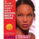 The African American Woman's Guide to Successful Makeup and Skincare: Alfred Fornay & John Ledes