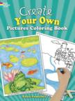 Create Your Own Pictures Coloring Book: 45 Fun-To-Finish Illustrations: Anna Pomaska