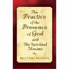 The Practice of the Presence of God and the Spiritual Maxims: Brother Lawrence
