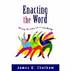 Enacting the Word: Using Drama in Preaching