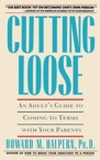 Cutting Loose: An Adult's Guide to Coming to Terms with Your Parents: Howard Halpern