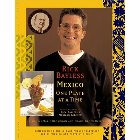 Mexico One Plate at a Time: Rick Bayless & Deann Bayless & Jeanmarie Brownson