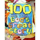 100 Ways to Tell God's Great Story: Phyllis Vos Wezeman