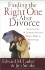 Finding the Right One After Divorce: Avoiding the 13 Common Mistakes People Make in Remarriage: Edward Tauber &amp; Jim Smoke