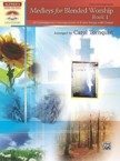 Medleys for Blended Worship, Book 1: 10 Contemporary Arrangements of Praise Songs with Hymns: Carol Tornquist
