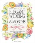 How to Plan an Elegant Wedding in 6 Months or Less: Achieving Your Dream Wedding When Time Is of the Essence: Sharon Naylor
