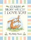 Guess How Much I Love You: My Baby Book: Anita Jeram & Sam McBratney