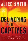 Delivering the Captives: Understanding the Strongman--And How to Defeat Him: Alice Smith