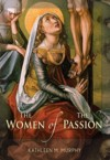 The Women of the Passion: Kathleen Murphy