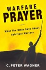 Warfare Prayer: What the Bible Says about Spiritual Warfare: C. Wagner