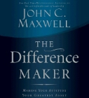 The Difference Maker: Making Your Attitude Your Greatest Asset: John Maxwell &amp; Wayne Shepherd