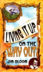 Living It Up on the Way Out: Jim Bloom