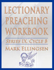 Lectionary Preaching Workbook, Series IX, Cycle B for the Revised Common Lectionary: Mark Ellingsen