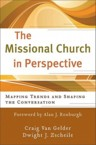 The Missional Church in Perspective: Mapping Trends and Shaping the Conversation: Craig Van Gelder &amp; Dwight Zscheile &amp; Alan Roxburgh