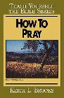 How to Pray Bible Study Guide: Keith Brooks