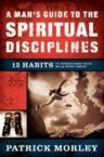 A Man's Guide to the Spiritual Disciplines: 12 Habits to Strengthen Your Walk with Christ: Patrick Morley