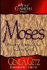 Men of Character: Moses: Freeing Yourself to Know God: Gene Getz & Jack Graham