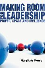 Making Room for Leadership: Power, Space and Influence: MaryKate Morse &amp; Leonard Sweet