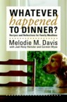 Whatever Happened to Dinner?: Recipes and Reflections for Family Mealtime: Melodie Davis & Jodi Hertzler & Carmen Wyse