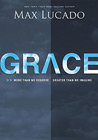 Grace: More Than We Deserve, Greater Than We Imagine: Max Lucado