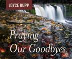 Praying Our Goodbyes: Joyce Rupp & Sherry Kennedy Brownrigg