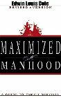 Maximized Manhood: A Guide to Family Survival: Edwin Cole &amp; Ben Kinchlow