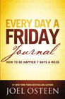 Every Day a Friday Journal: How to Be Happier 7 Days a Week: Joel Osteen