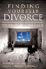 Finding Yourself in Divorce: Surviving the Complex Issues of a Broken Marriage: Anna Warren