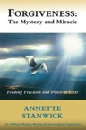 Forgiveness: The Mystery and Miracle: Annette Stanwick & Rod Chapman & Elissa Collins