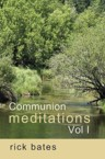 Communion Meditations, Vol I: Rick Bates