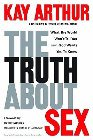 The Truth about Sex: What the World Won't Tell You and God Wants You to Know: Kay Arthur