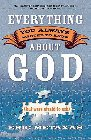 Everything You Always Wanted to Know about God: But Were Afraid to Ask: Eric Metaxas