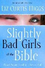 Slightly Bad Girls of the Bible: Flawed Women Loved by a Flawless God: Liz Higgs