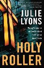 Holy Roller: Finding Redemption and the Holy Ghost in a Forgotten Texas Church: Julie Lyons