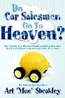 Do Car Salesmen Go to Heaven?: Art Sheakley